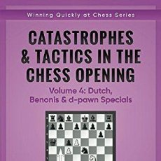 Coleccionismo deportivo: AJEDREZ. CATASTROPHES & TACTICS IN THE CHESS OPENINGS. VOLUME 4. DUTCH, BENONIS & D-PAWN SPECIALS. Lote 133868410