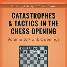 Coleccionismo deportivo: AJEDREZ. CATASTROPHES & TACTICS IN THE CHESS OPENINGS. VOLUME 3. FLANK OPENINGS - CARSTEN HANSEN. Lote 133894302
