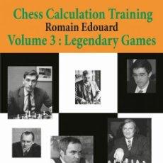 Coleccionismo deportivo: AJEDREZ. CHESS. CHESS CALCULATION TRAINING 3. LEGENDARY GAMES - ROMAIN EDOUARD. Lote 134085254