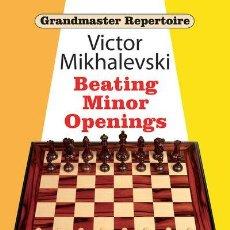 Coleccionismo deportivo: AJEDREZ. CHESS. GRANDMASTER REPERTOIRE 19. BEATING MINOR OPENINGS - VICTOR MIKHALEVSKI. Lote 134486962