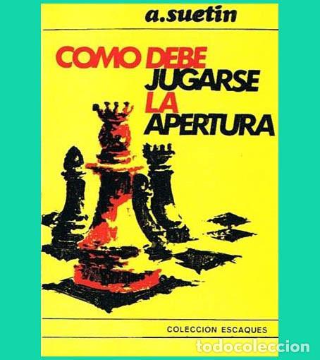 AJEDREZ SUETIN COMO DEBE JUGARSE LA APERTURA SUETIN ESCAQUES 16 (Coleccionismo Deportivo - Libros de Ajedrez)