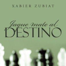 Coleccionismo deportivo: AJEDREZ. NOVELA. JAQUE MATE AL DESTINO - XABIER ZUBIAT. Lote 143700810