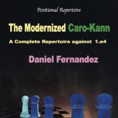 Coleccionismo deportivo: AJEDREZ. CHESS. THE MODERNIZED CARO-KANN. A COMPLETE REPERTOIRE AGAINST 1.E4 - DANIEL FERNANDEZ. Lote 144205106