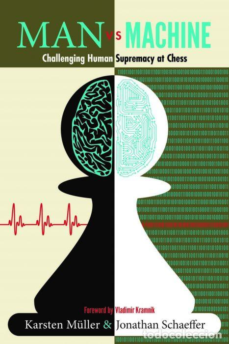 AJEDREZ. MAN VS. MACHINE. CHALLENGING HUMAN SUPREMACY AT CHESS - KARSTEN MÜLLER/JONATHAN SCHAEFFER (Coleccionismo Deportivo - Libros de Ajedrez)