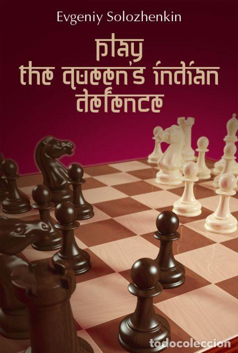 AJEDREZ. CHESS. PLAY THE QUEEN'S INDIAN DEFENCE - EVGENIY SOLOZHENKIN (Coleccionismo Deportivo - Libros de Ajedrez)