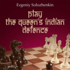 Coleccionismo deportivo: AJEDREZ. CHESS. PLAY THE QUEEN'S INDIAN DEFENCE - EVGENIY SOLOZHENKIN. Lote 145286718