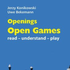 Coleccionismo deportivo: AJEDREZ. CHESS. OPENINGS. OPEN GAMES. READ-UNDERSTAND-PLAY - JERZY KONIKOWSKI/UWE BEKEMANN. Lote 145287254