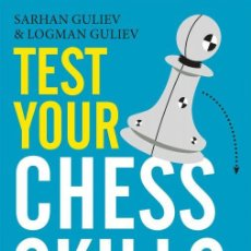 Coleccionismo deportivo: AJEDREZ. TEST YOUR CHESS SKILLS. PRACTICAL DECISIONS IN CRITICAL MOMENTS - SARHAN GULIEV/LOGMAN GULI. Lote 145379250