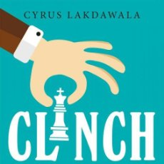 Coleccionismo deportivo: AJEDREZ. CLINCH IT!. HOW TO CONVERT AN ADVANTAGE INTO A WIN IN CHESS - CYRUS LAKDAWALA. Lote 145379726
