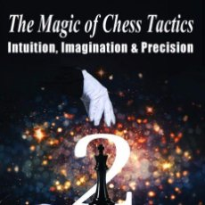 Coleccionismo deportivo: AJEDREZ. THE MAGIC OF CHESS TACTICS 2. INTUITION, IMAGINATION & PRECISION - MEYER/MÜLLER. Lote 145409354