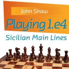 Coleccionismo deportivo: AJEDREZ. CHESS. PLAYING 1.E4. SICILIAN MAIN LINES - JOHN SHAW. Lote 145539502