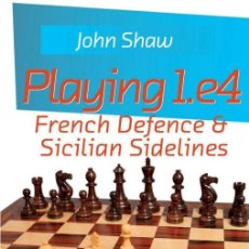 Coleccionismo deportivo: AJEDREZ. CHESS. PLAYING 1.E4. FRENCH DEFENCE AND SICILIAN SIDELINES - JOHN SHAW (CARTONÉ). Lote 145539806