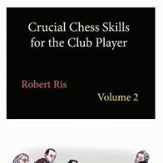 Coleccionismo deportivo: AJEDREZ. CRUCIAL CHESS SKILLS FOR THE CLUB PLAYER. VOLUME 2 - ROBERT RIS. Lote 147107402