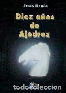 AJEDREZ. BARON, 10 AÑOS DE AJEDREZ (Coleccionismo Deportivo - Libros de Ajedrez)