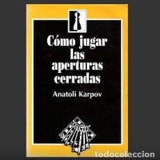 Coleccionismo deportivo: AJEDREZ. KARPOV. COMO JUGAR LAS APERTURAS CERRADAS. . Lote 147742758