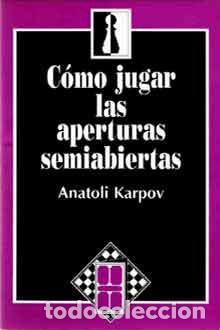 AJEDREZ. KARPOV. COMO JUGAR LAS APERTURAS SEMIABIERTAS. (Sammelleidenschaft Sport - Bücher über Schach)
