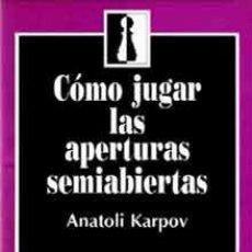 Coleccionismo deportivo: AJEDREZ. KARPOV. COMO JUGAR LAS APERTURAS SEMIABIERTAS. . Lote 147743594