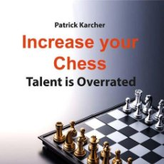 Coleccionismo deportivo: AJEDREZ. INCREASE YOUR CHESS. TALENT IS OVERRATED - PATRICK KARCHER. Lote 148539338