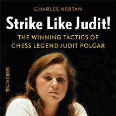 Coleccionismo deportivo: AJEDREZ. STRIKE LIKE JUDIT!. THE WINNING TACTICS OF CHESS LEGEND JUDIT POLGAR - CHARLES HERTAN. Lote 148584742