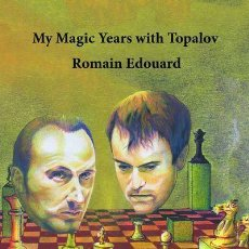 Coleccionismo deportivo: AJEDREZ. CHESS. MY MAGIC YEARS WITH TOPALOV - ROMAIN EDOUARD. Lote 149407590