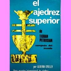 Coleccionismo deportivo: EL AJEDREZ SUPERIOR DE TIGRAN PETROSIAN: CAMPEON DEL MUNDO. Lote 150560018