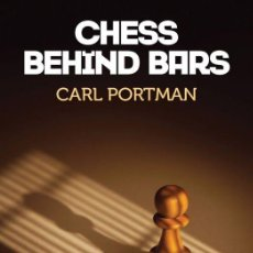Coleccionismo deportivo: AJEDREZ. CHESS BEHIND BARS. A GUIDE TO CHESS IN PRISONS - CARL PORTMAN (CARTONÉ). Lote 151400358