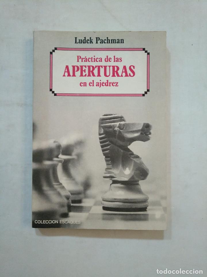 PRACTICA DE LAS APERTURAS EN EL AJEDREZ. LUDEK PACHMAN. COLECCION ESCAQUES. TDK371 (Coleccionismo Deportivo - Libros de Ajedrez)
