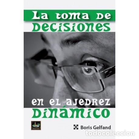 LA TOMA DE DECISIONES EN EL AJEDREZ DINÁMICO - BORIS GELFAND (Coleccionismo Deportivo - Libros de Ajedrez)
