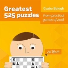 Coleccionismo deportivo: AJEDREZ. CHESS. GREATEST 525 PUZZLES. FROM PRACTICAL GAMES OF 2018 - CSABA BALOGH. Lote 155753670