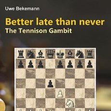 Coleccionismo deportivo: AJEDREZ. CHESS. BETTER LATE THAN NEVER. THE TENNISON GAMBIT - UWE BEKEMANN. Lote 159151266