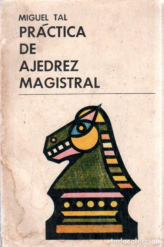 PRATICA DE AJEDREZ MAGISTRAL. MIGUEL TAL. CAMPEON MUNDIAL. EDICIONES DEPORTIVAS. 1960- 61. (Coleccionismo Deportivo - Libros de Ajedrez)