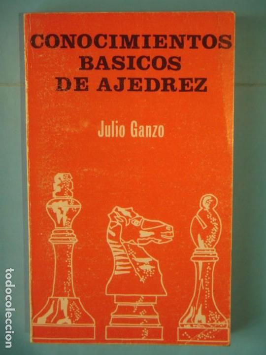 CONOCIMIENTOS BASICOS DE AJEDREZ - JULIO GANZO - EDITORIAL RICARDO AGUILERA, 1976 (Coleccionismo Deportivo - Libros de Ajedrez)