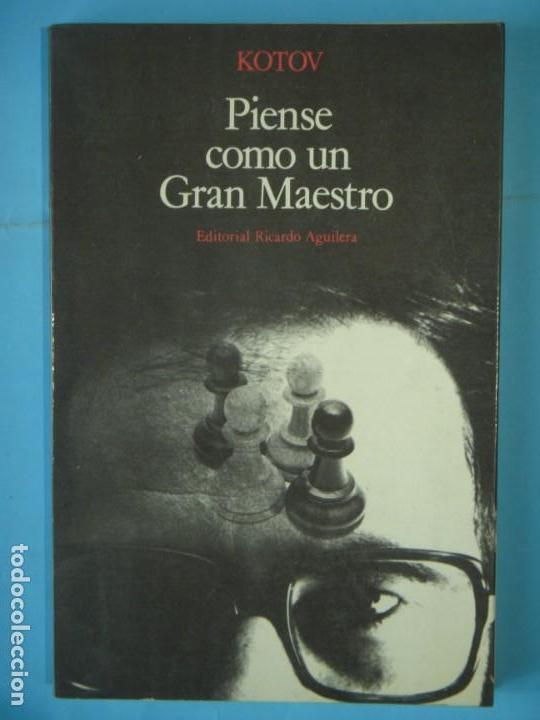 PIENSE COMO UN GRAN MAESTRO - ALEXANDER KOTOV - EDITORIAL RICARDO AGUILERA, 1974, 1ª EDICION (Coleccionismo Deportivo - Libros de Ajedrez)