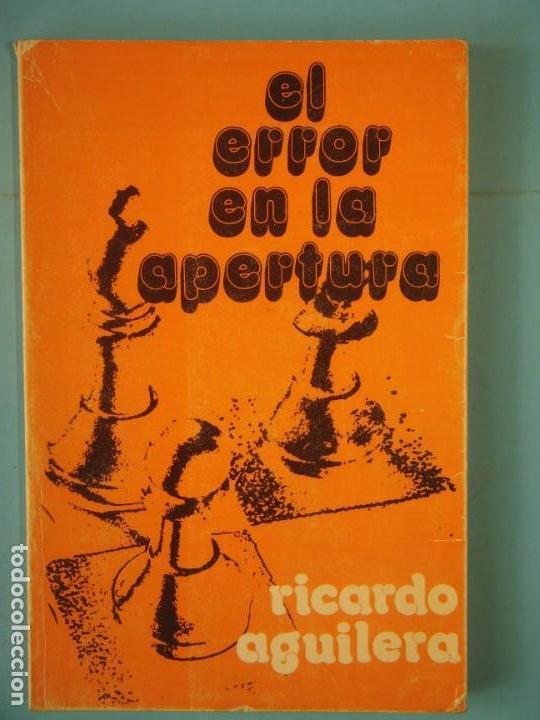 EL ERROR EN LA APERTURA - RICARDO AGUILERA - EDITORIAL RICARDO AGUILERA, 1975 (Coleccionismo Deportivo - Libros de Ajedrez)