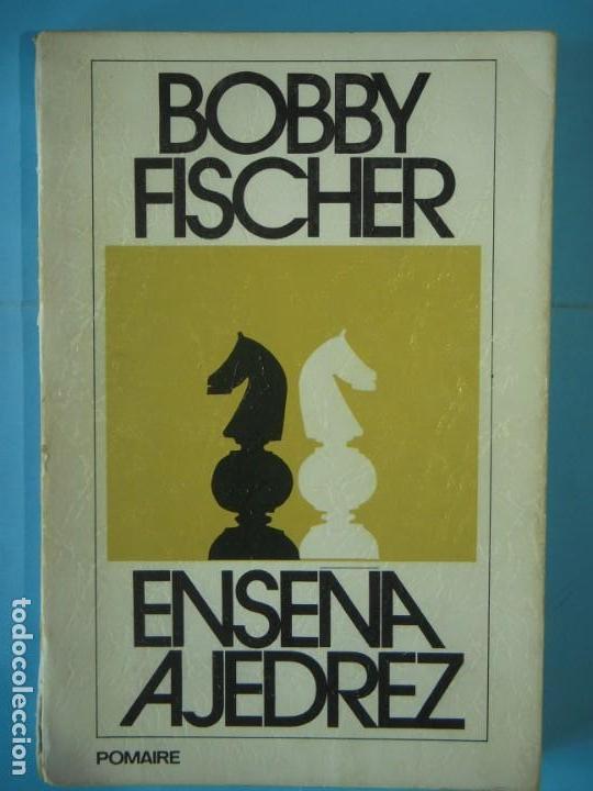 BOBBY FISCHER ENSEÑA AJEDREZ - EDITORIAL POMAIRE, 1973, 1ª EDICION (Coleccionismo Deportivo - Libros de Ajedrez)