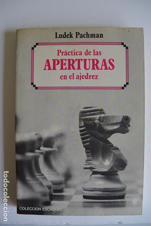 PRÁCTICA DE LAS APERTURAS EN EL AJEDREZ LUDEK PACHMAN COLECCION ESCAQUES 1981 (Coleccionismo Deportivo - Libros de Ajedrez)