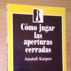 Coleccionismo deportivo: ANATOLI KARPOV - CÓMO JUGAR LAS APERTURAS CERRADAS - ZUGARTO, 1993 [AJEDREZ]. Lote 168009952