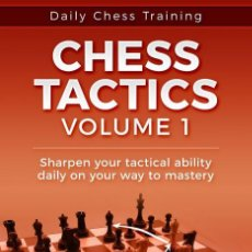 Coleccionismo deportivo: AJEDREZ. DAILY CHESS TRAINING. CHESS TACTICS VOLUME 1 - CARSTEN HANSEN. Lote 170196568