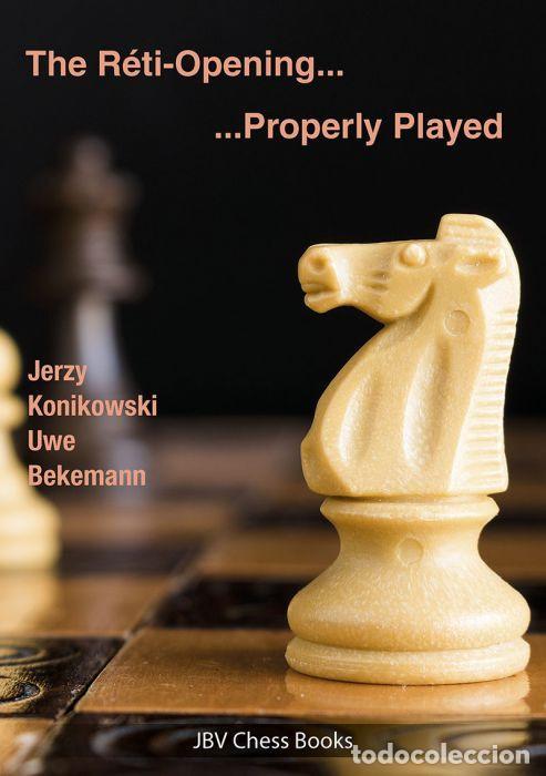 AJEDREZ. CHESS. THE RÉTI OPENING .... PROPERLY PLAYED - JERZY KONIKOWSKI/UWE BEKEMANN (Coleccionismo Deportivo - Libros de Ajedrez)