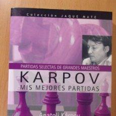 Coleccionismo deportivo: KARPOV. MIS MEJORES PARTIDAS / ANATOLI KÁRPOV / 2009. HISPANO EUROPEA. Lote 172641869