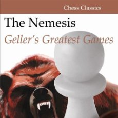 Coleccionismo deportivo: AJEDREZ. CHESS. THE NEMESIS: GELLER'S GREATEST GAMES - EFIM GELLER (CARTONÉ). Lote 173143488