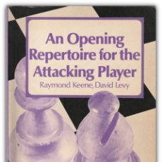 Coleccionismo deportivo: AJEDREZ - AN OPENING REPERTOIRE FOR THE ATTACKING PLAYER - RAYMOND KEENE, DAVID LEVY - CHESS. Lote 174013257