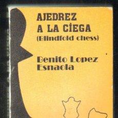 Coleccionismo deportivo: AJEDREZ A LA CIEGA (BLINDFOLD CHESS). LOPEZ ESNALOA, BENITO. A-AJD-517. Lote 175439803