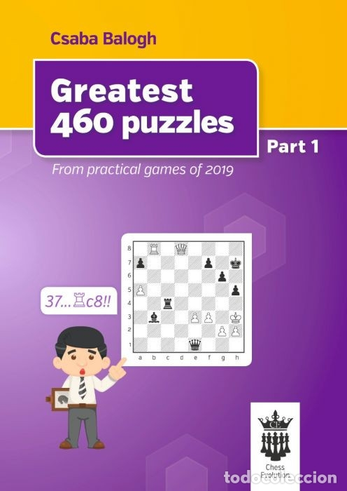 AJEDREZ. CHESS. GREATEST 460 PUZZLES. PART 1. FROM PRACTICAL GAMES OF 2019 - CSABA BALOGH (Coleccionismo Deportivo - Libros de Ajedrez)