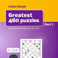 Coleccionismo deportivo: AJEDREZ. CHESS. GREATEST 460 PUZZLES. PART 1. FROM PRACTICAL GAMES OF 2019 - CSABA BALOGH. Lote 175463725