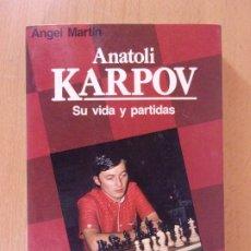 Coleccionismo deportivo: ANATOLI KARPOV. SU VIDA SUS PARTIDAS / ANGEL MARTÍN / 1985. MARTÍNEZ ROCA. Lote 176097139