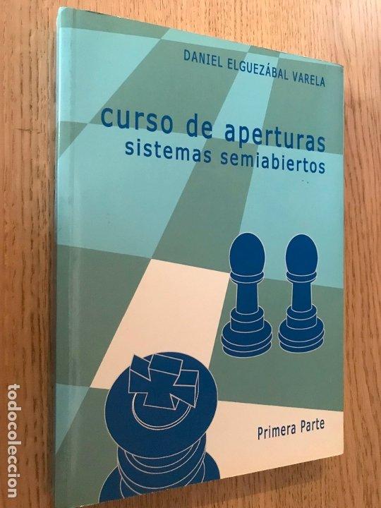 CURSO DE APERTURAS, SISTEMAS SEMIABIERTOS / DANIEL ELGUEZÁBAL VARELA / 2003 PRIMERA PARTE (Coleccionismo Deportivo - Libros de Ajedrez)