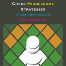 Coleccionismo deportivo: AJEDREZ. CHESS MIDDLEGAME STRATEGIES VOLUME 3. STRATEGY MEETS DYNAMICS - IVAN SOKOLOV. Lote 178914928