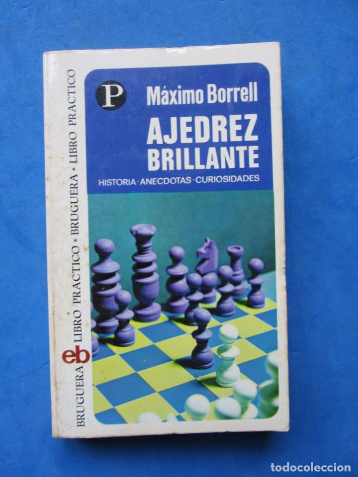 AJEDREZ BRILLANTE. HISTORIA, ANÉCDOTAS, CURIOSIDADES. MAXIMO BORRELL. EDITORIAL BRUGUERA 1975 (Coleccionismo Deportivo - Libros de Ajedrez)