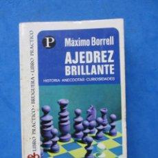 Coleccionismo deportivo: AJEDREZ BRILLANTE. HISTORIA, ANÉCDOTAS, CURIOSIDADES. MAXIMO BORRELL. EDITORIAL BRUGUERA 1975. Lote 183996212
